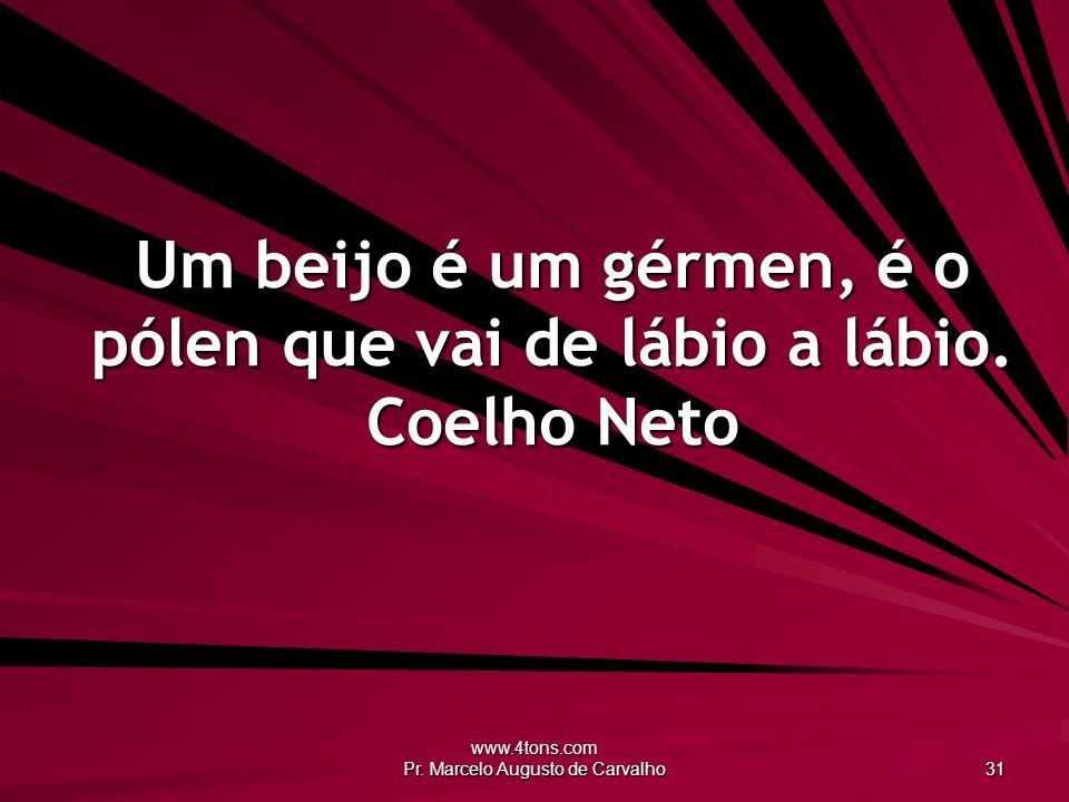 Um beijo é um gérmen, é o pólen que vai de lábio a lábio. Coelho Neto