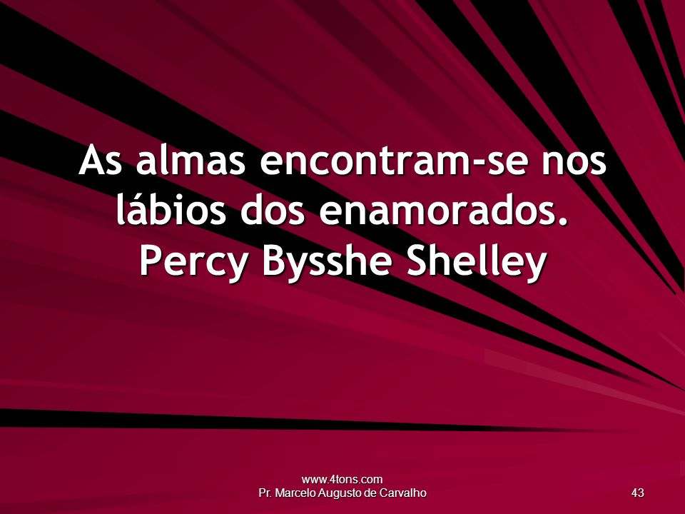As almas encontram-se nos lábios dos enamorados. Percy Bysshe Shelley