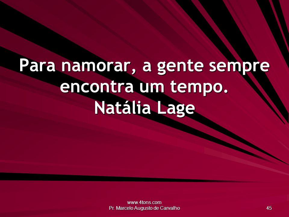 Para namorar, a gente sempre encontra um tempo. Natália Lage