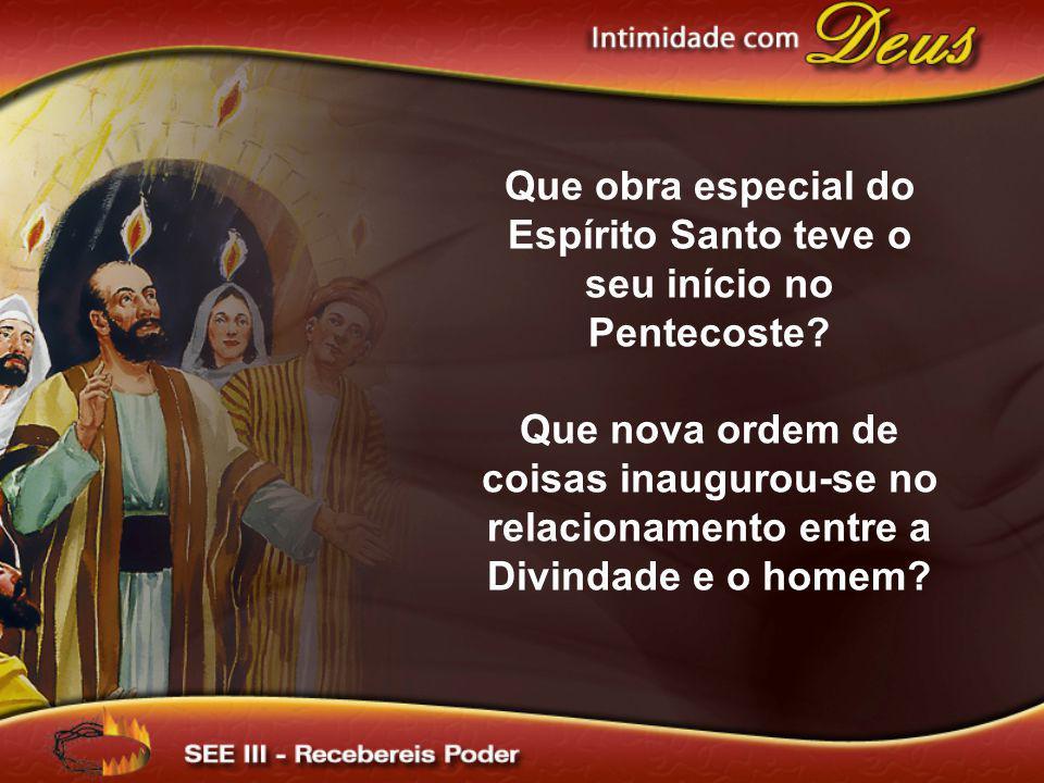 Que obra especial do Espírito Santo teve o seu início no Pentecoste