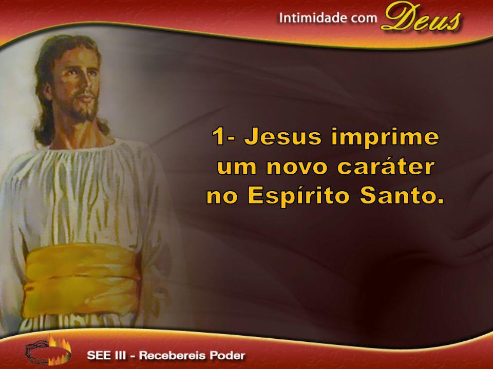1- Jesus imprime um novo caráter no Espírito Santo.