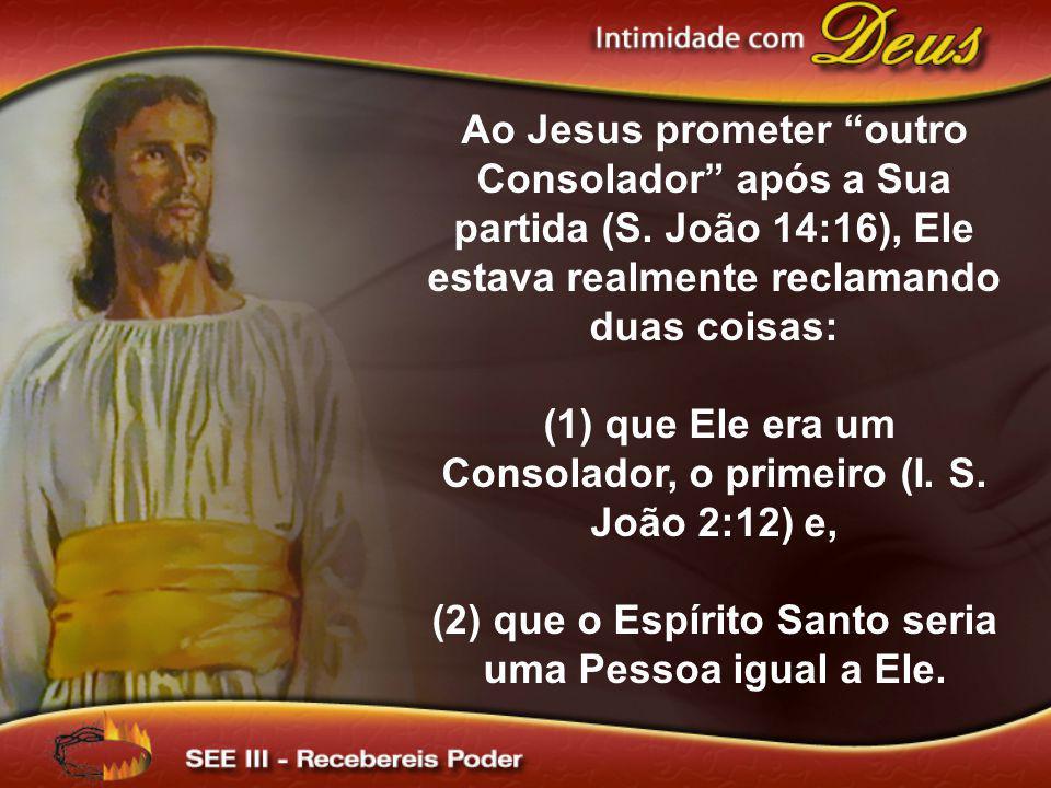 (1) que Ele era um Consolador, o primeiro (I. S. João 2:12) e,
