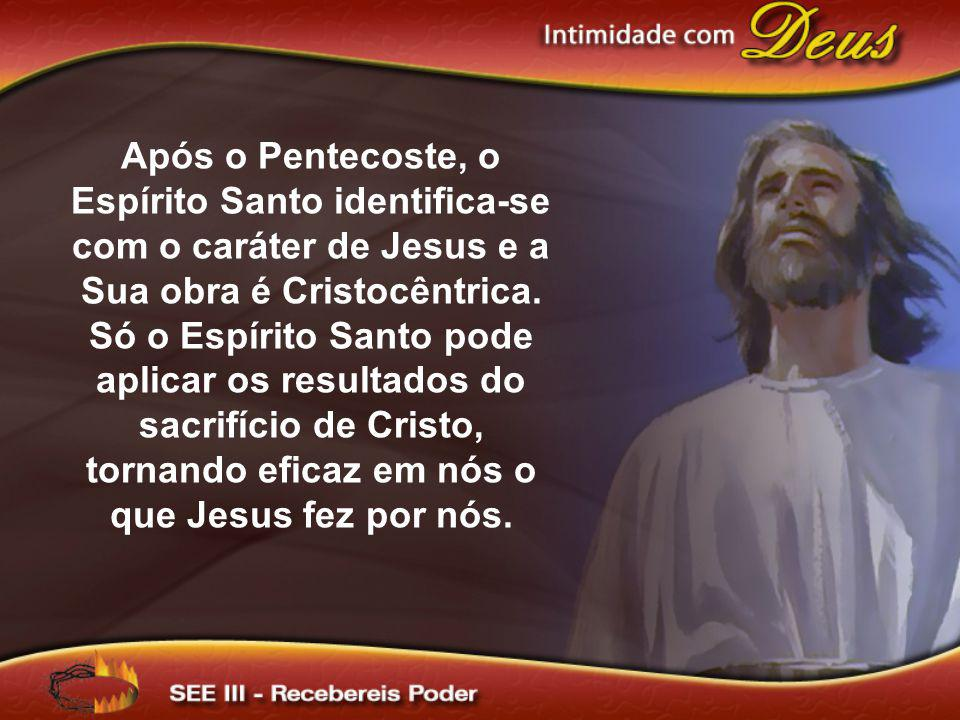 Após o Pentecoste, o Espírito Santo identifica-se com o caráter de Jesus e a