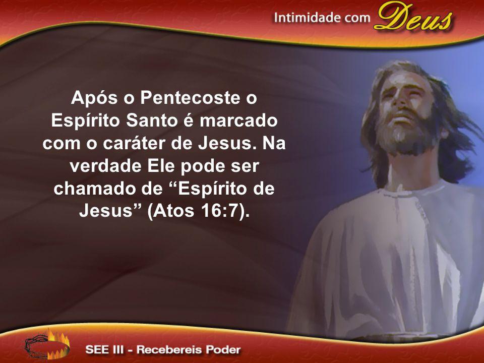 Após o Pentecoste o Espírito Santo é marcado com o caráter de Jesus