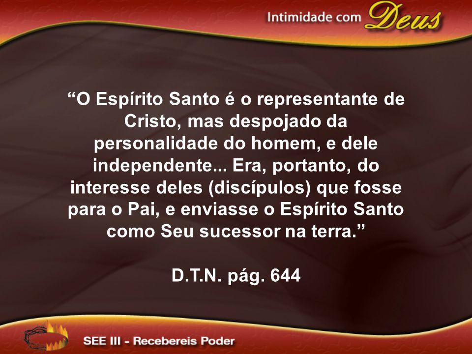O Espírito Santo é o representante de Cristo, mas despojado da