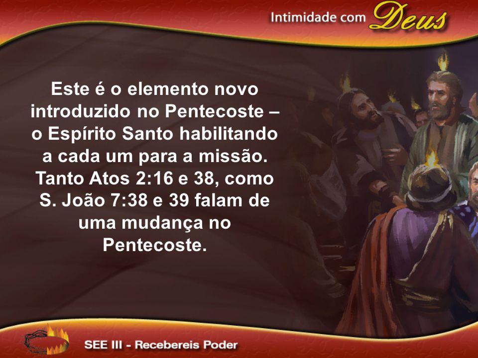 Este é o elemento novo introduzido no Pentecoste – o Espírito Santo habilitando a cada um para a missão.