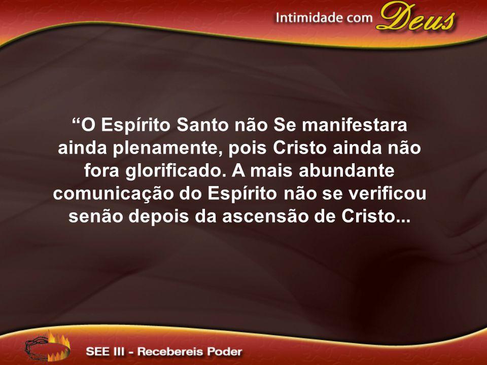 O Espírito Santo não Se manifestara ainda plenamente, pois Cristo ainda não fora glorificado.