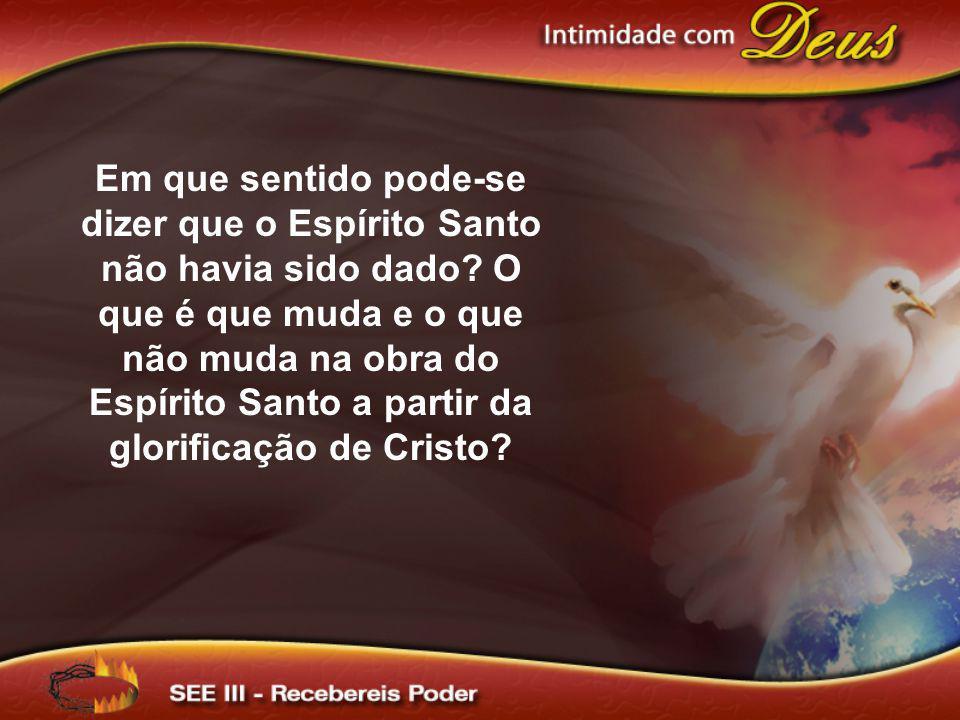 Em que sentido pode-se dizer que o Espírito Santo não havia sido dado