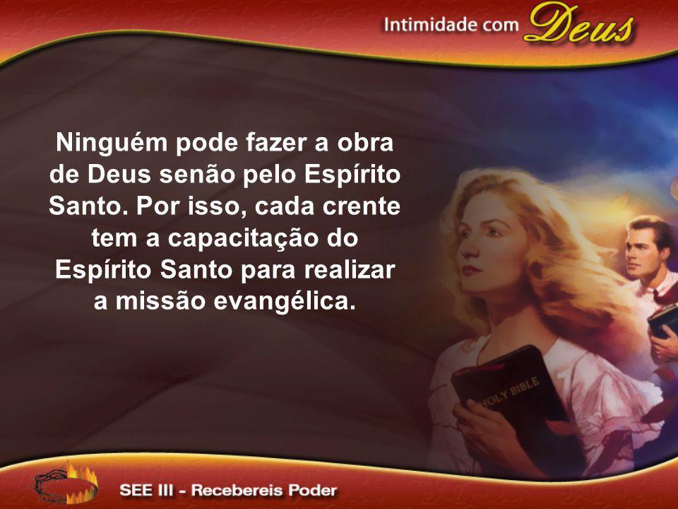 Ninguém pode fazer a obra de Deus senão pelo Espírito Santo