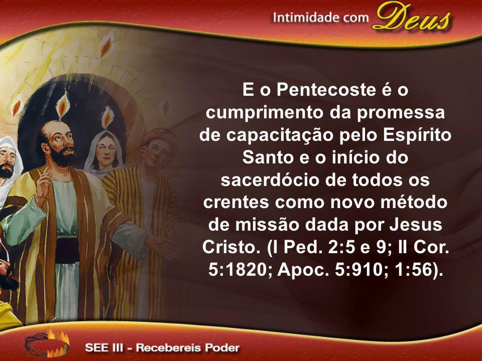 E o Pentecoste é o cumprimento da promessa de capacitação pelo Espírito Santo e o início do sacerdócio de todos os crentes como novo método de missão dada por Jesus Cristo.