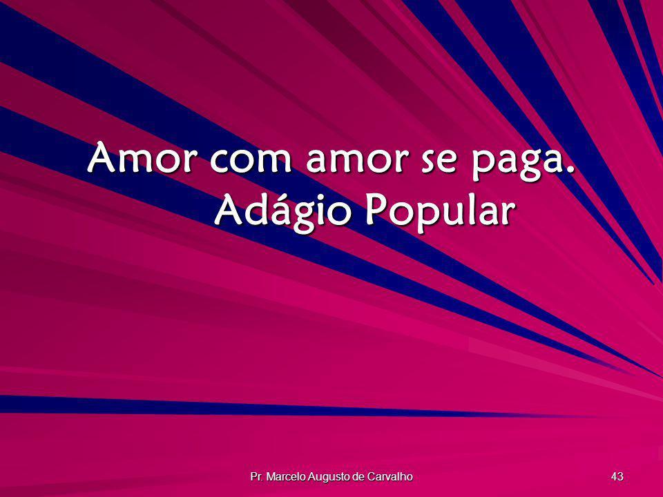 Amor com amor se paga. Adágio Popular