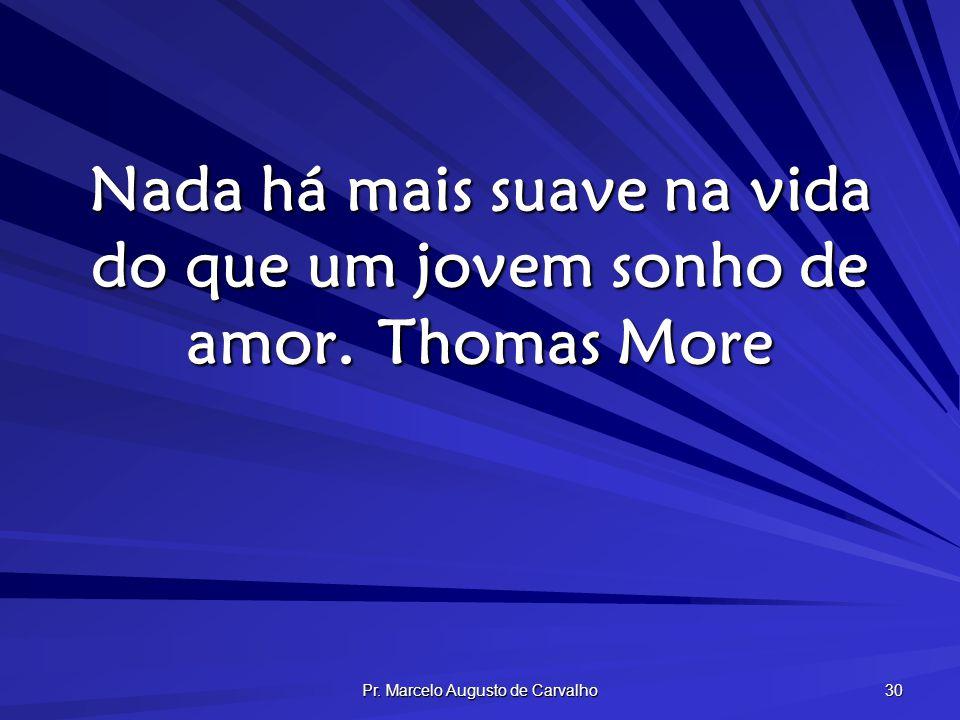 Nada há mais suave na vida do que um jovem sonho de amor. Thomas More
