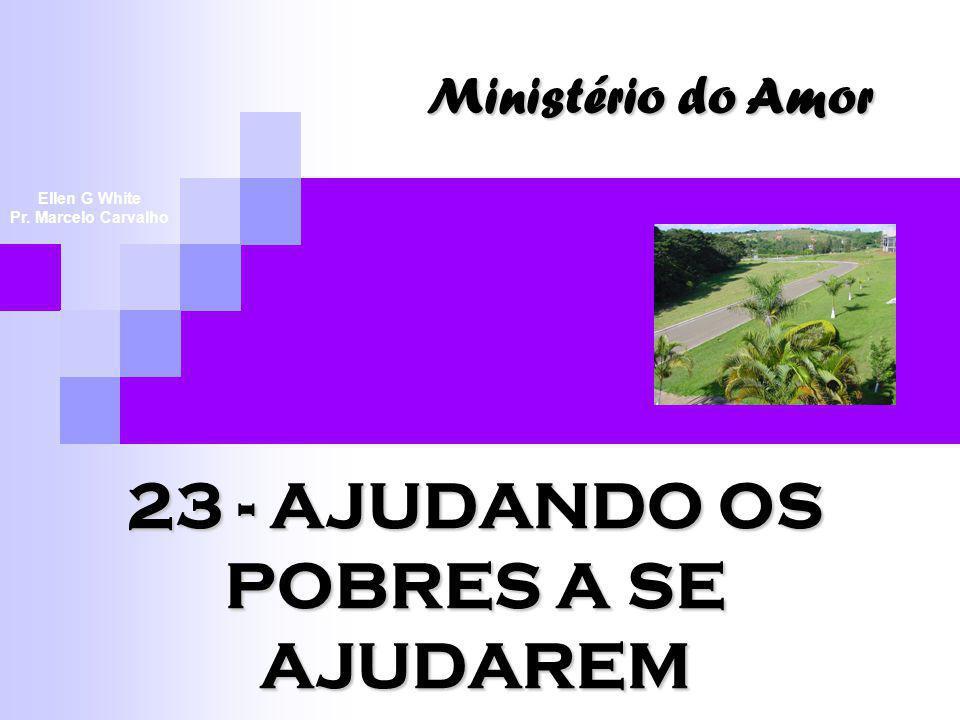 23 - AJUDANDO OS POBRES A SE AJUDAREM