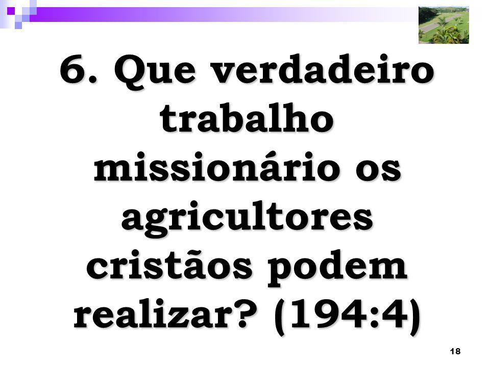 6. Que verdadeiro trabalho missionário os agricultores cristãos podem realizar (194:4)