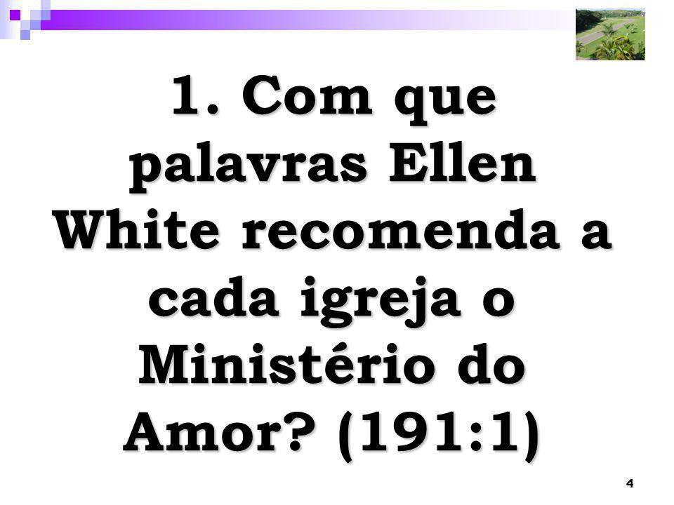 1. Com que palavras Ellen White recomenda a cada igreja o Ministério do