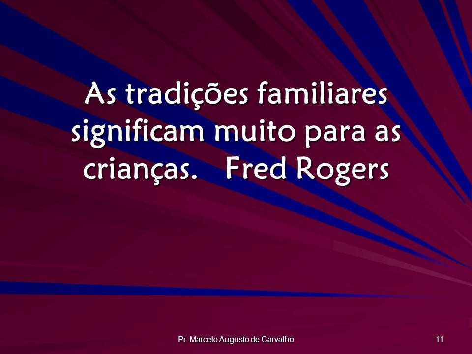 As tradições familiares significam muito para as crianças. Fred Rogers