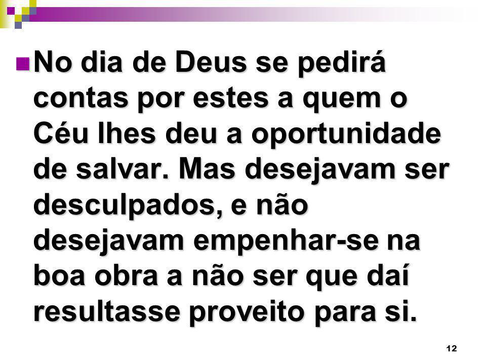 No dia de Deus se pedirá contas por estes a quem o Céu lhes deu a oportunidade de salvar.