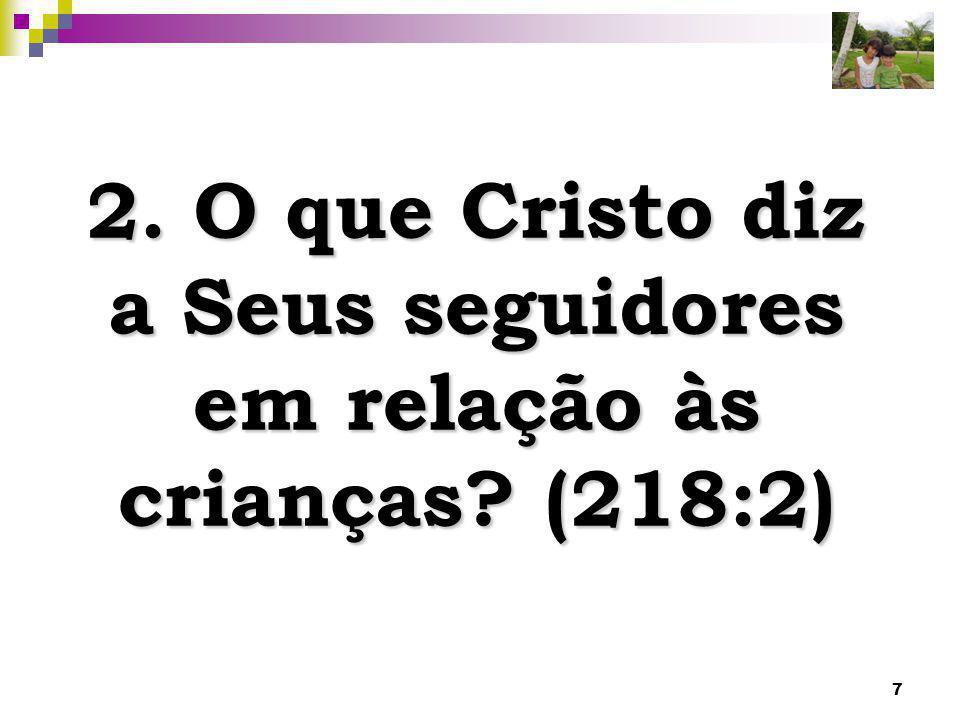 2. O que Cristo diz a Seus seguidores em relação às crianças (218:2)