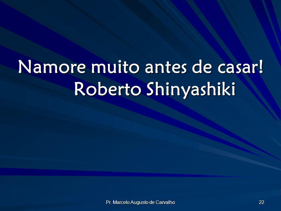 Namore muito antes de casar! Roberto Shinyashiki