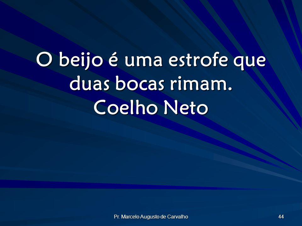 O beijo é uma estrofe que duas bocas rimam. Coelho Neto