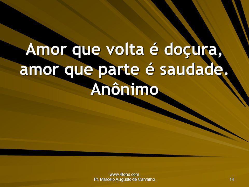 Amor que volta é doçura, amor que parte é saudade. Anônimo