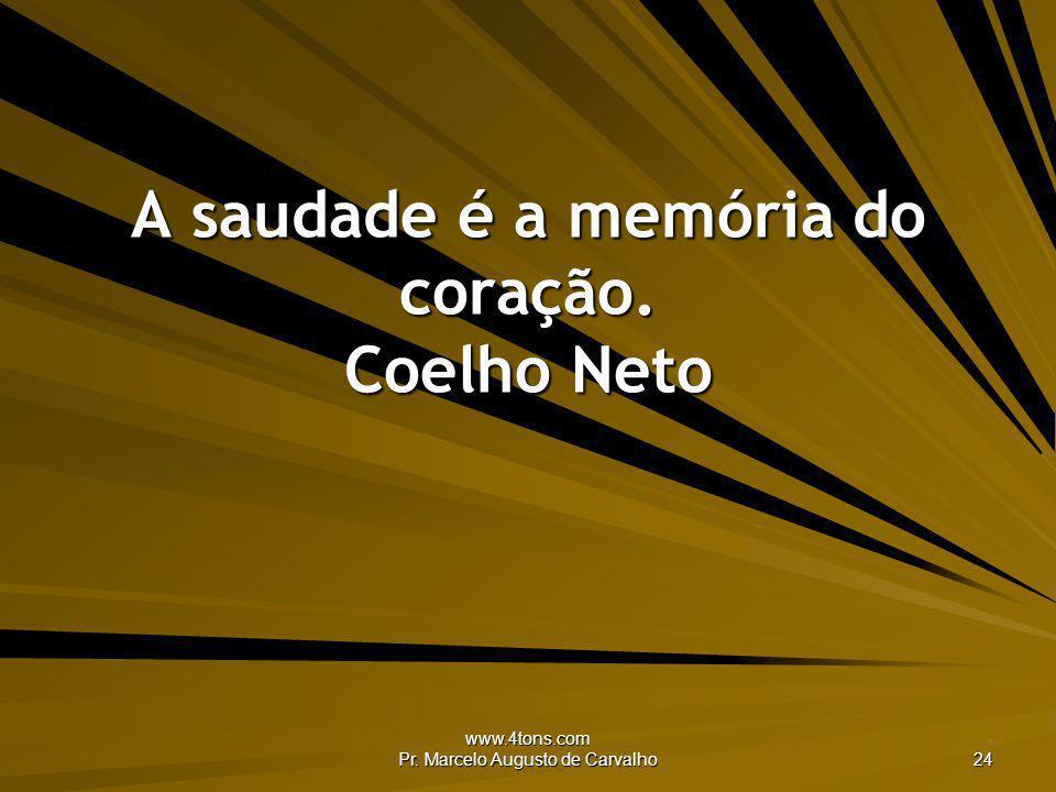 A saudade é a memória do coração. Coelho Neto