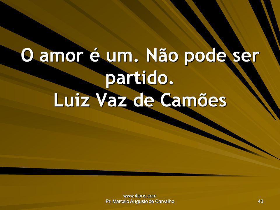 O amor é um. Não pode ser partido. Luiz Vaz de Camões