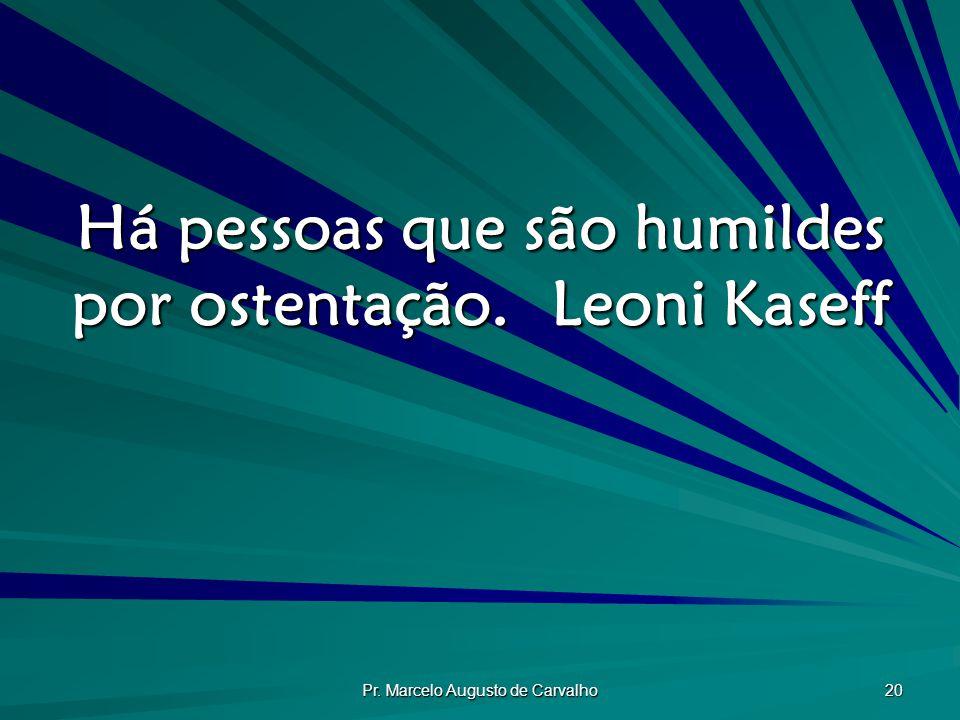 Há pessoas que são humildes por ostentação. Leoni Kaseff