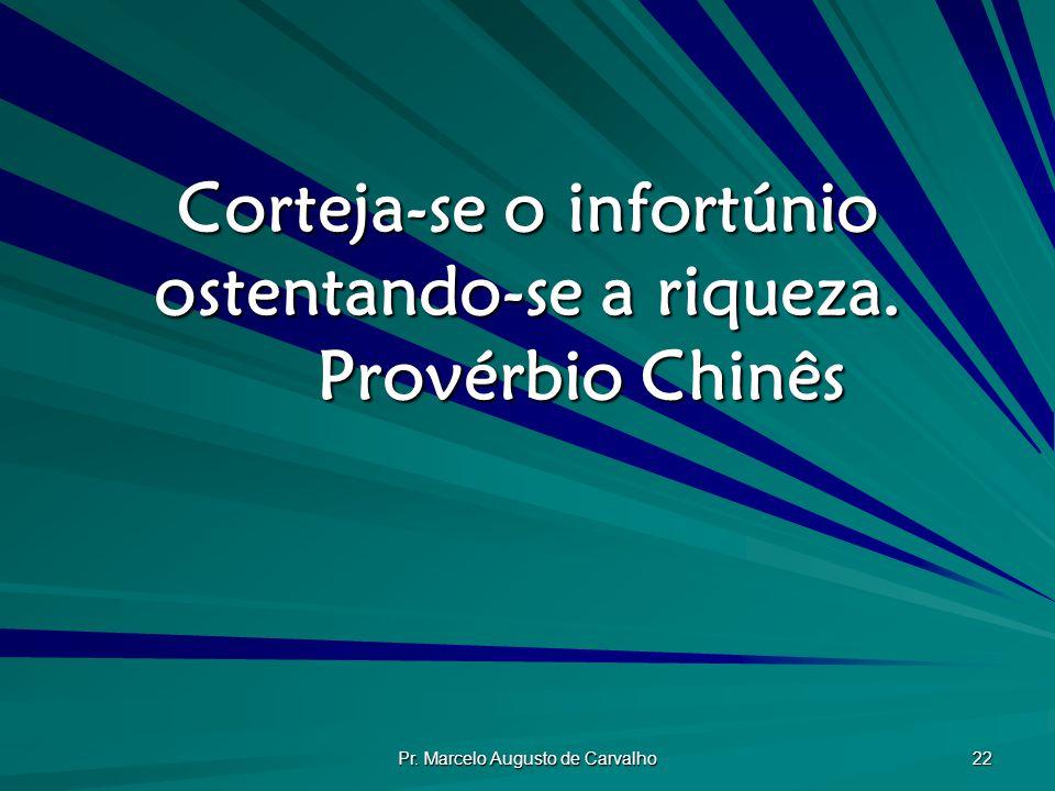 Corteja-se o infortúnio ostentando-se a riqueza. Provérbio Chinês