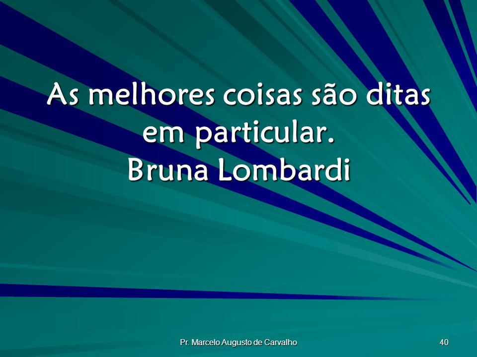As melhores coisas são ditas em particular. Bruna Lombardi