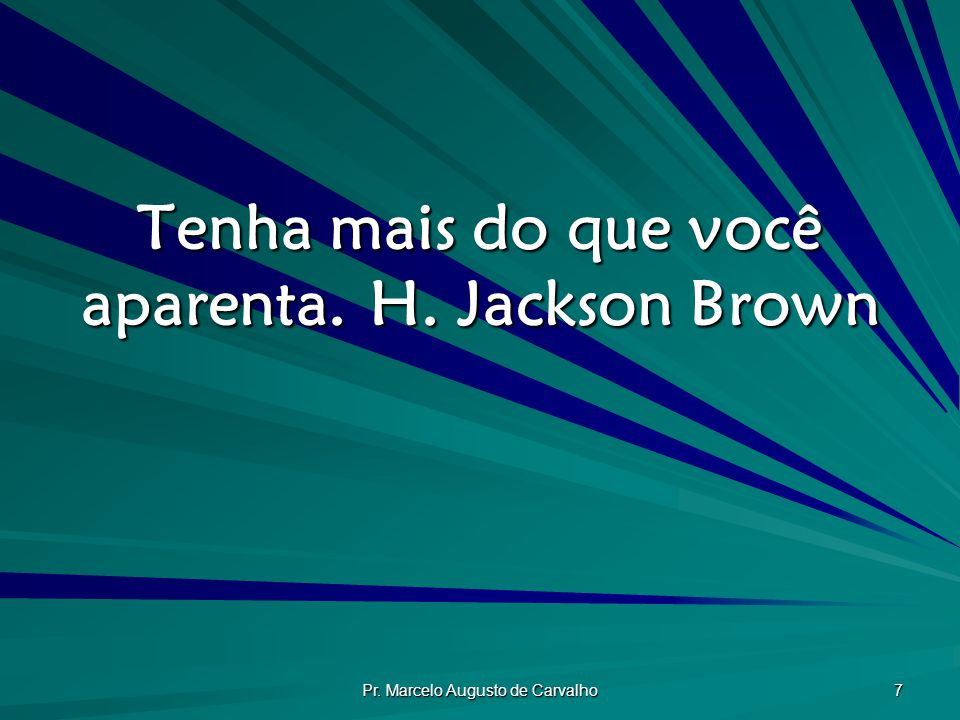 Tenha mais do que você aparenta. H. Jackson Brown