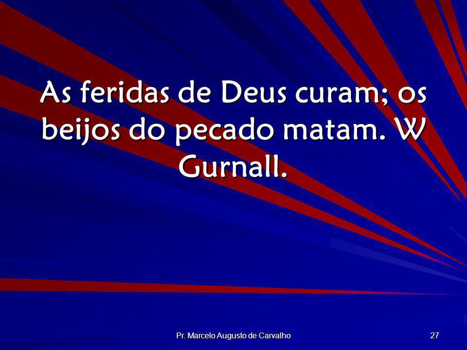 As feridas de Deus curam; os beijos do pecado matam. W Gurnall.