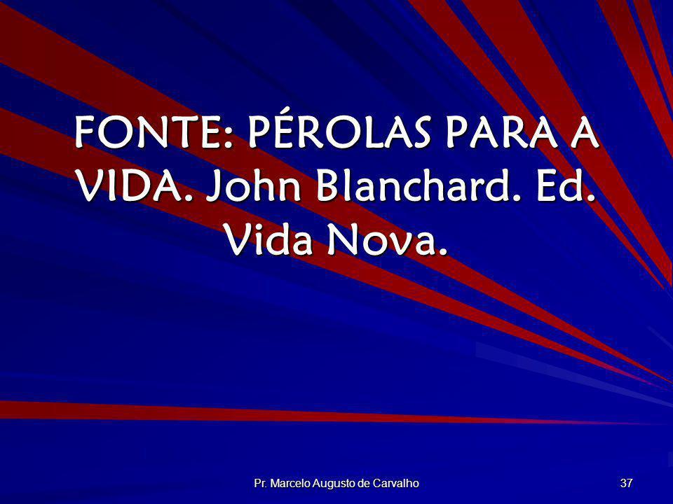 FONTE: PÉROLAS PARA A VIDA. John Blanchard. Ed. Vida Nova.