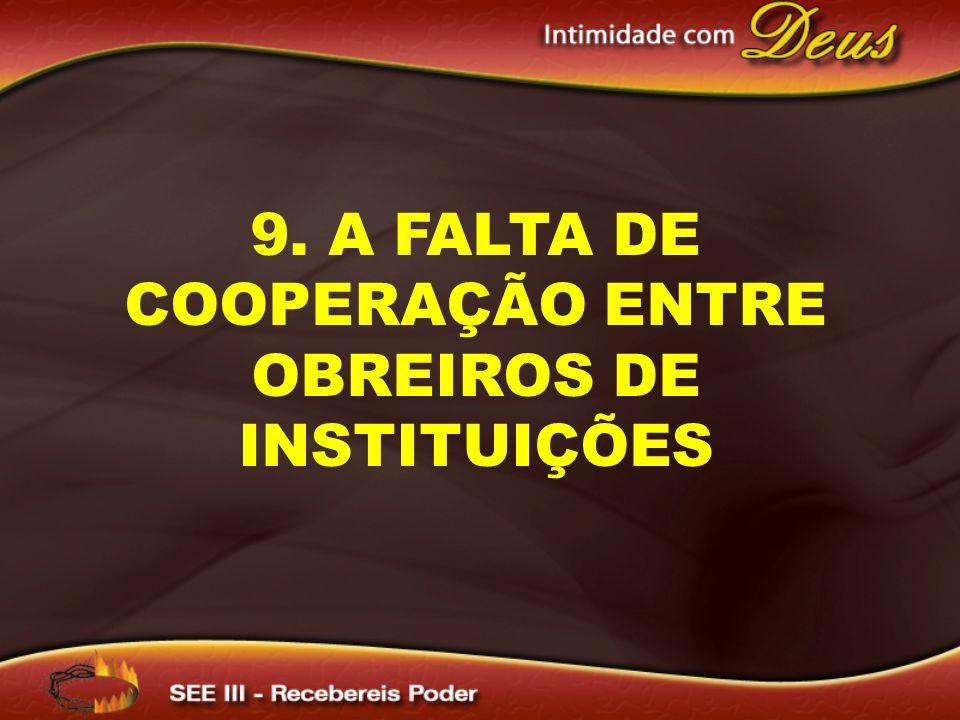 9. A FALTA DE COOPERAÇÃO ENTRE OBREIROS DE INSTITUIÇÕES