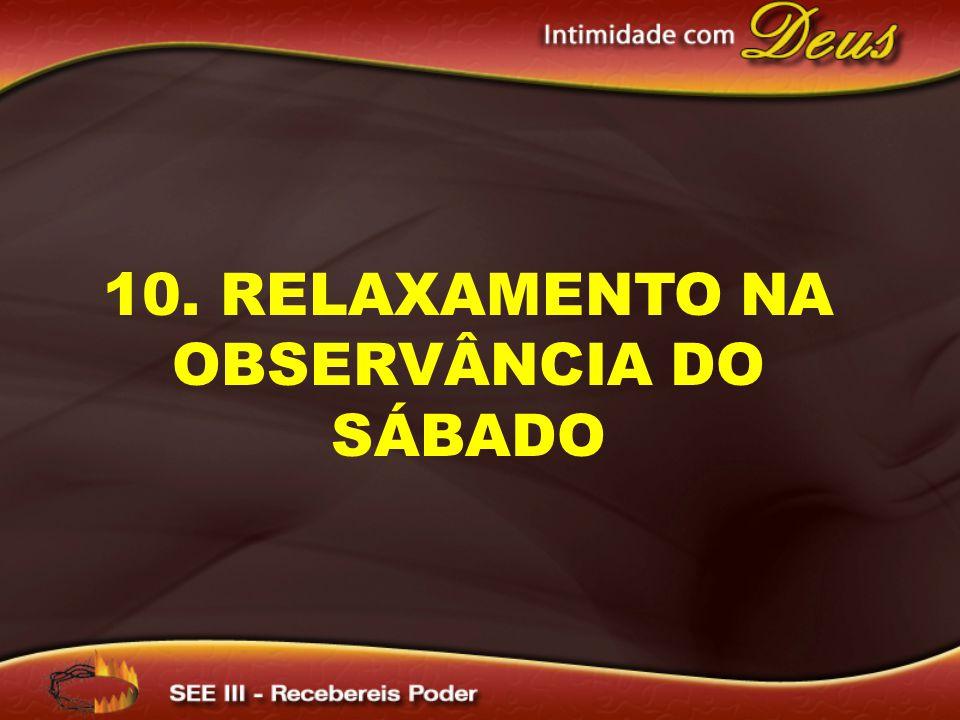 10. RELAXAMENTO NA OBSERVÂNCIA DO SÁBADO