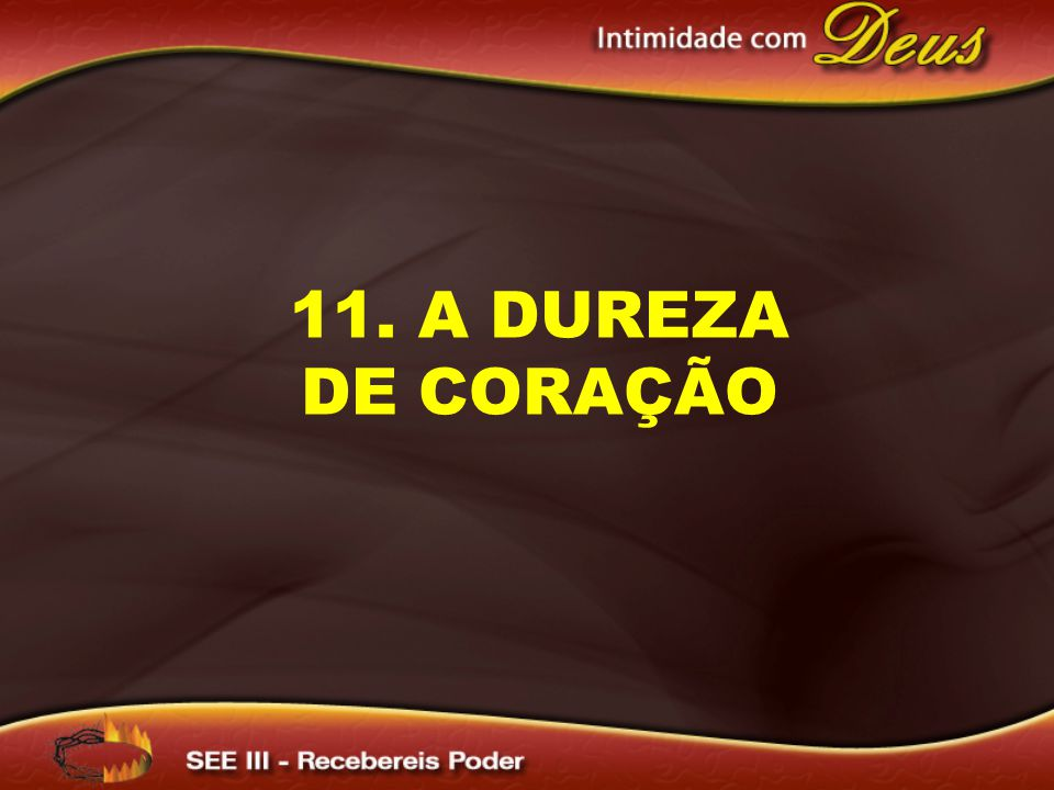 11. A DUREZA DE CORAÇÃO