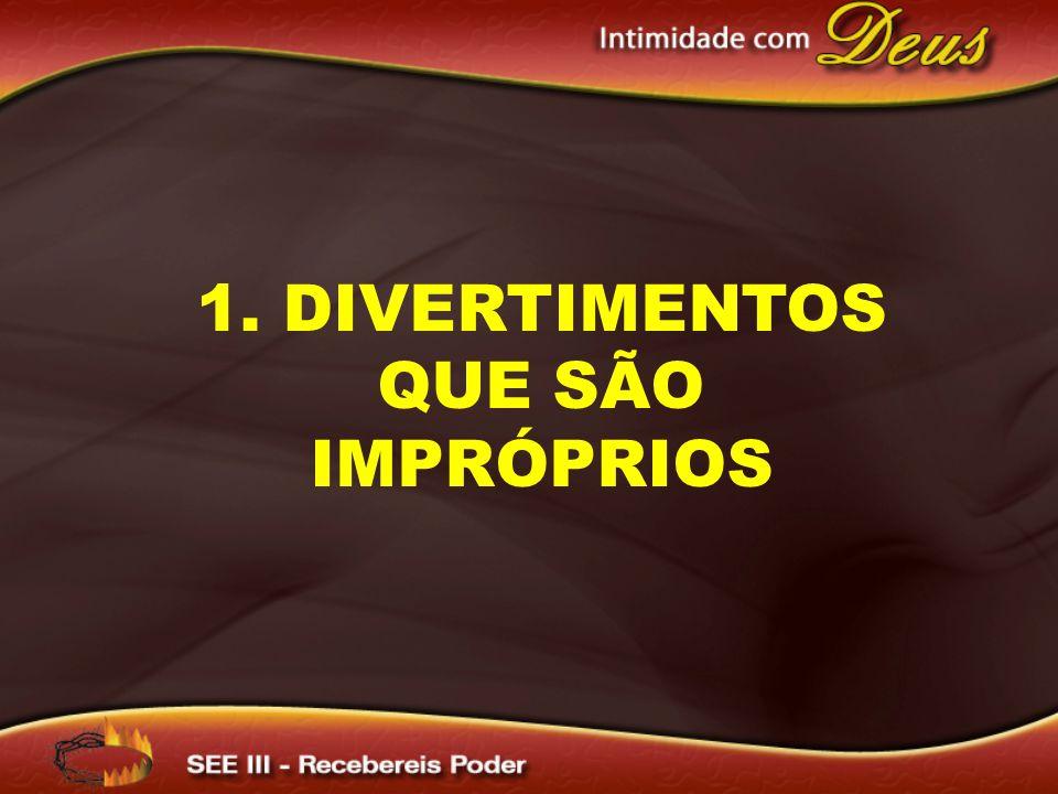 1. DIVERTIMENTOS QUE SÃO IMPRÓPRIOS