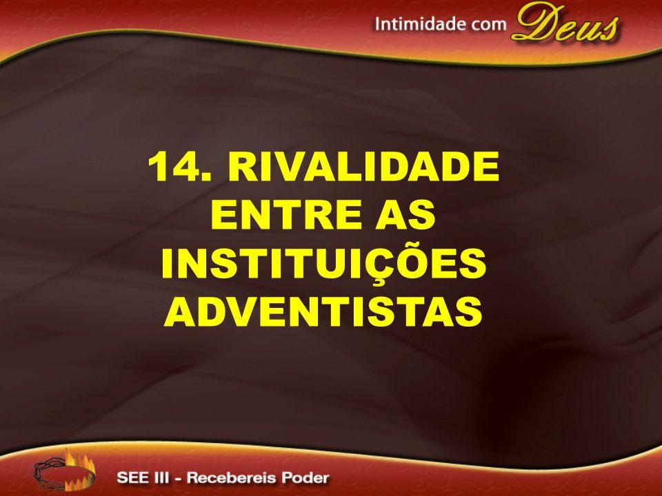 14. RIVALIDADE ENTRE AS INSTITUIÇÕES ADVENTISTAS