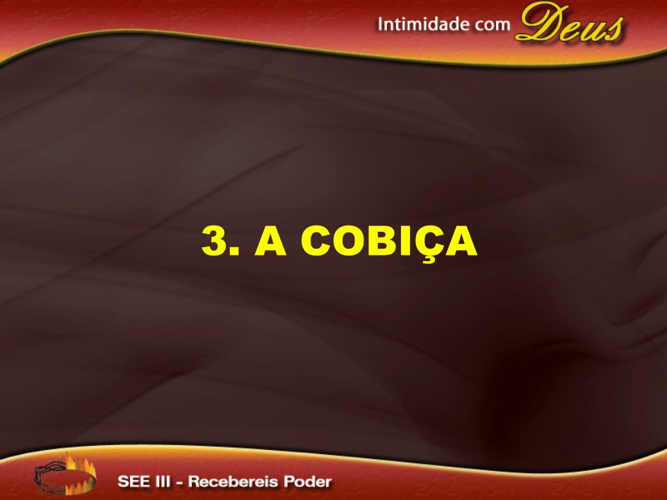3. A cobiça