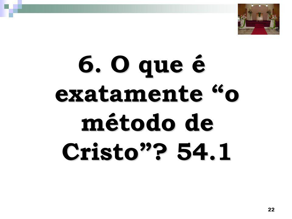 6. O que é exatamente o método de Cristo 54.1