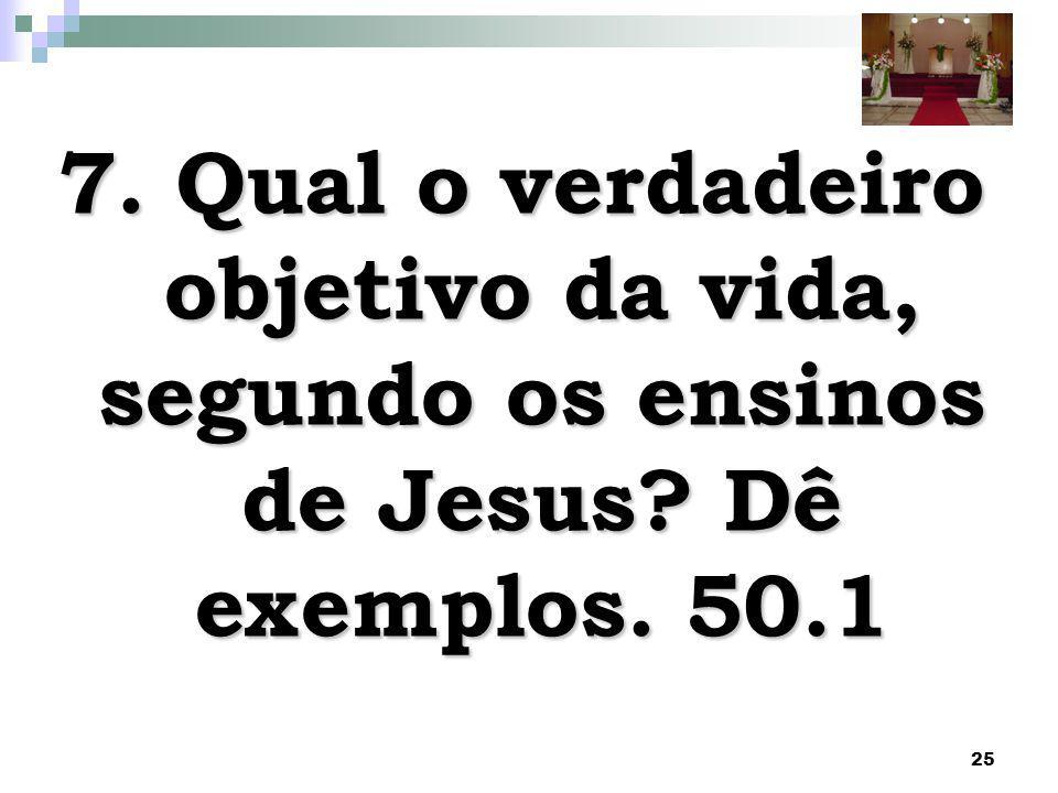 7. Qual o verdadeiro objetivo da vida, segundo os ensinos de Jesus