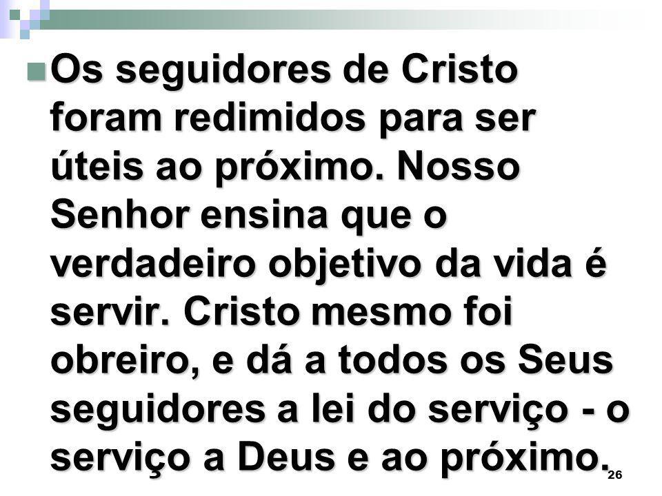 Os seguidores de Cristo foram redimidos para ser úteis ao próximo