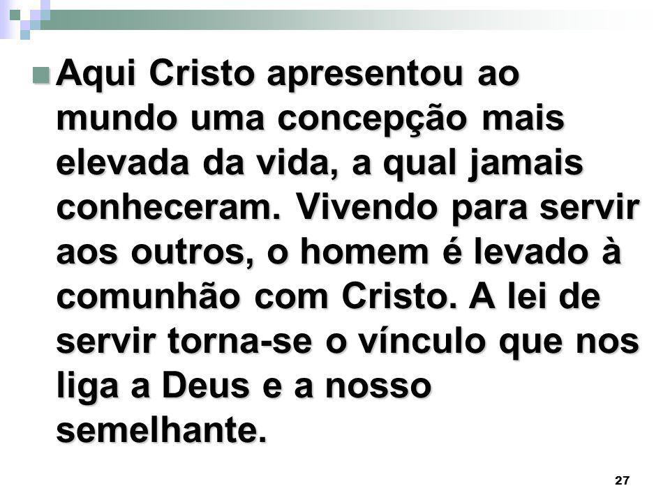 Aqui Cristo apresentou ao mundo uma concepção mais elevada da vida, a qual jamais conheceram.