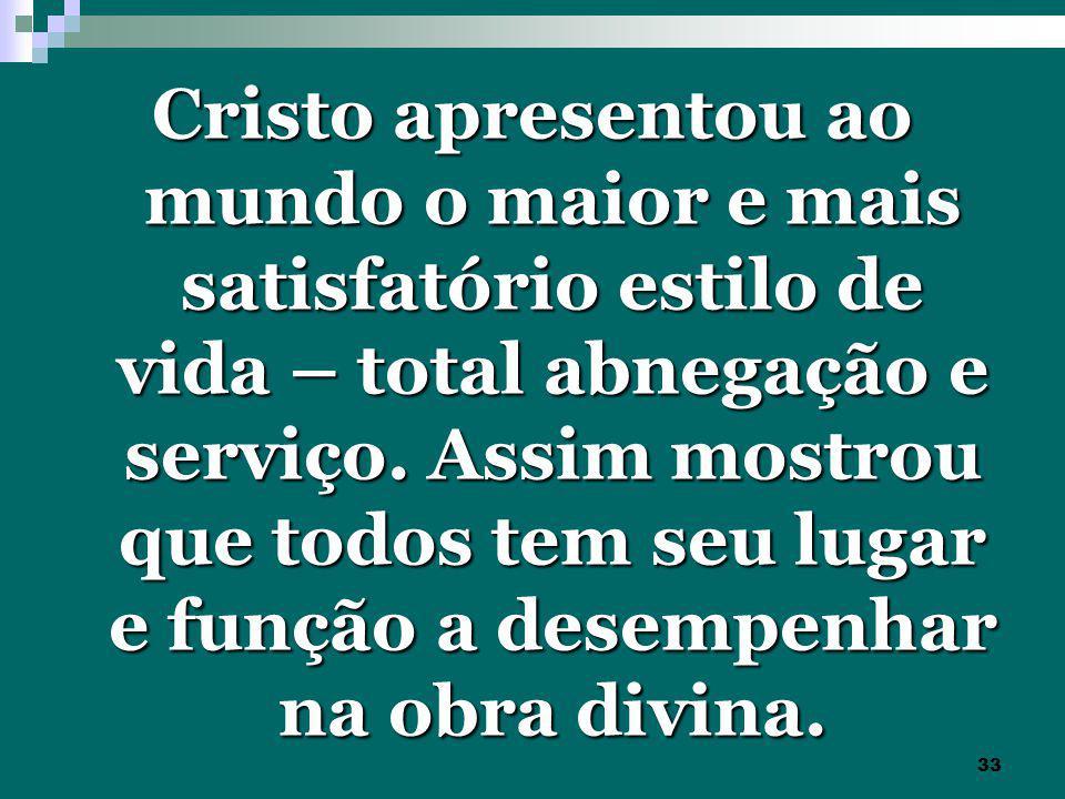 Cristo apresentou ao mundo o maior e mais satisfatório estilo de vida – total abnegação e serviço.