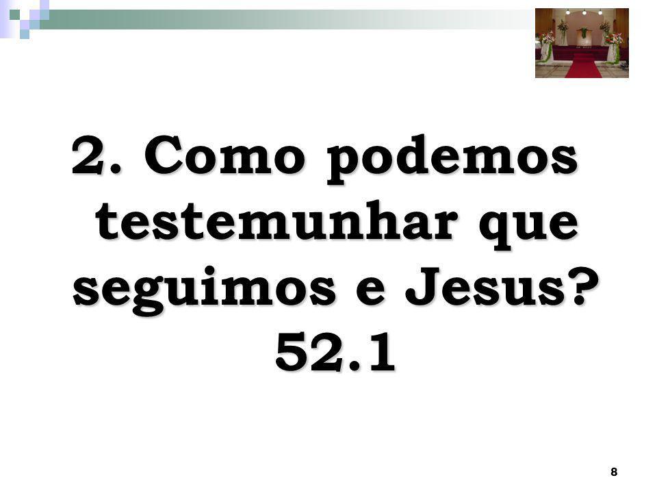 2. Como podemos testemunhar que seguimos e Jesus 52.1