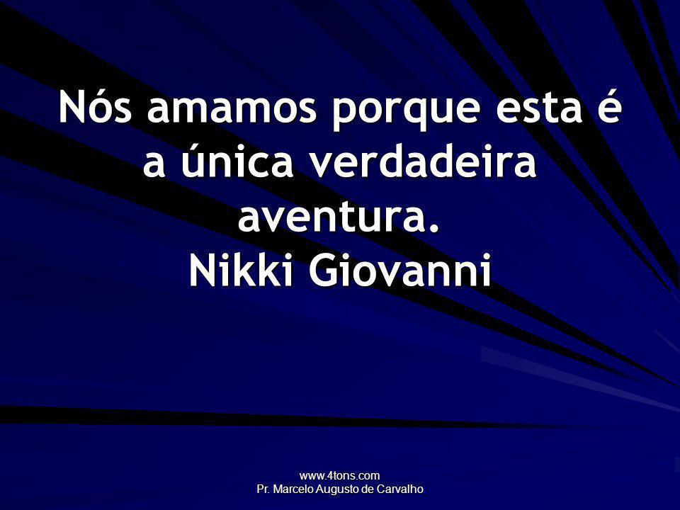 Nós amamos porque esta é a única verdadeira aventura. Nikki Giovanni