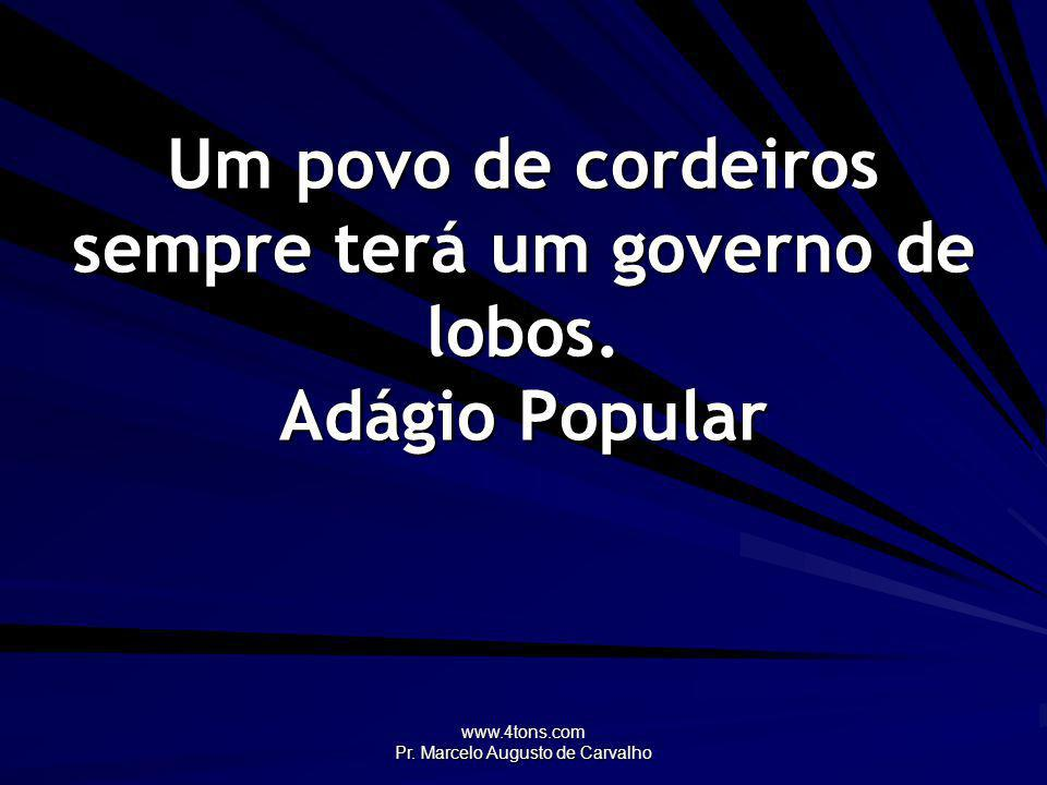 Um povo de cordeiros sempre terá um governo de lobos. Adágio Popular
