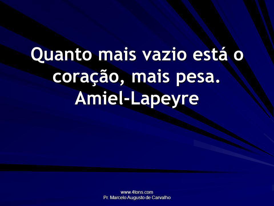 Quanto mais vazio está o coração, mais pesa. Amiel-Lapeyre