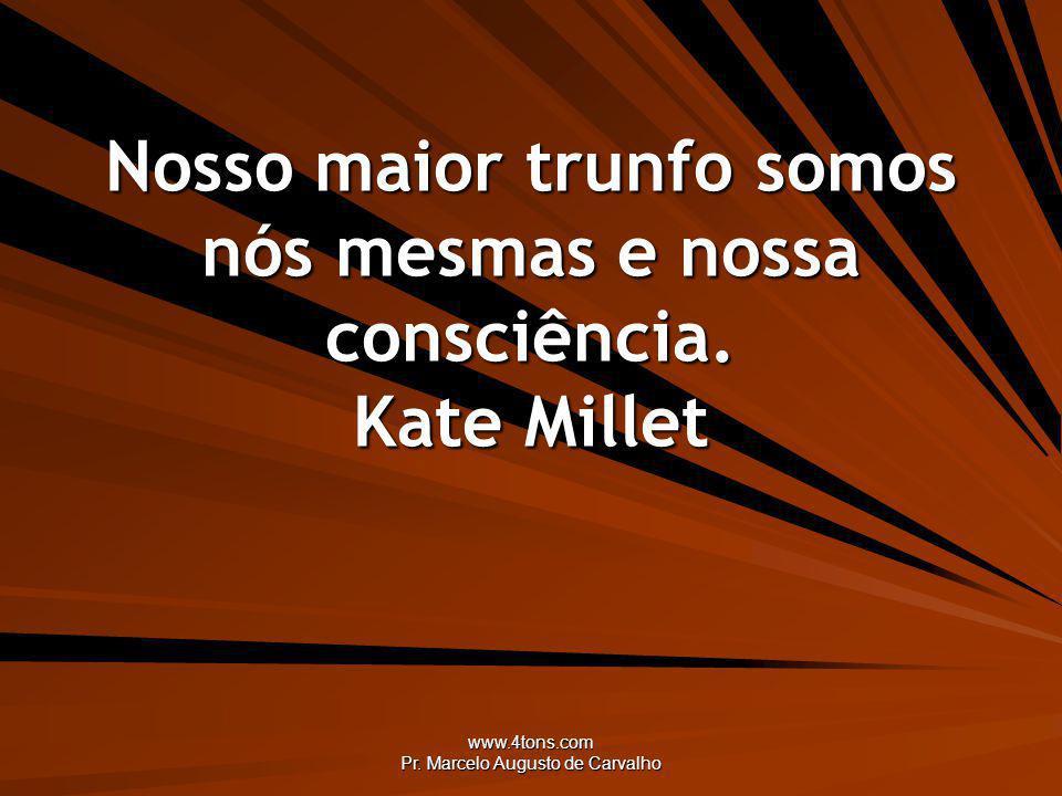 Nosso maior trunfo somos nós mesmas e nossa consciência. Kate Millet