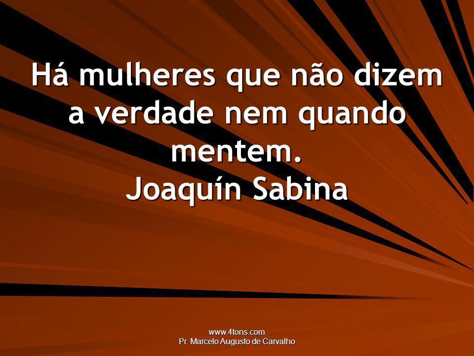 Há mulheres que não dizem a verdade nem quando mentem. Joaquín Sabina
